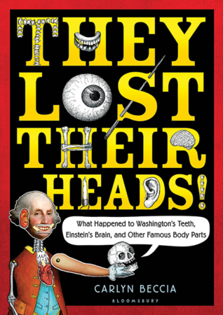 "The Bookworm Sez: ""They Lost Their Heads! What Happened to Washington's Teeth, Einstein's Brain, and Other Famous Body Parts"""
