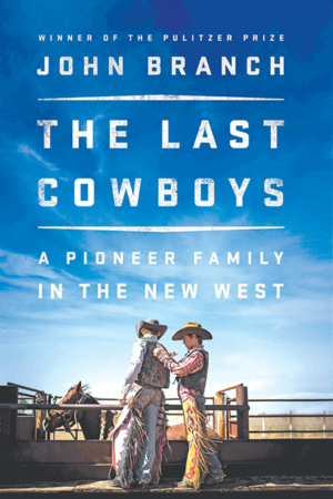 """The Bookworm Sez: """"The Last Cowboys: A Pioneer Family in the New West"""" by John Branch"""