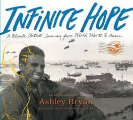 "The Bookworm Sez: ""Infinite Hope: A Black Artist's Journey from World War II to Peace"" by Ashley Bryan"