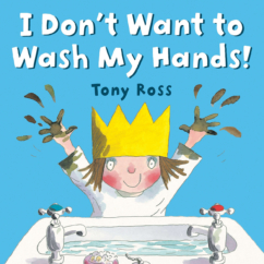 """The Bookworm Sez: """"I Don't Want to Wash My Hands!"""" by Tony Ross"""