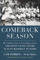 """The Bookworm Sez: """"Comeback Season: My Unlikely Story of Friendship with the Greatest Living Negro League Baseball Players"""" by Cam Perron with Nick Chiles, foreword by Hank Aaron"""