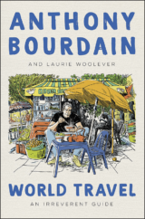 """The Bookworm Sez: """"World Travel: An Irreverent Guide"""" by Anthony Bourdain and Laurie Woolever"""